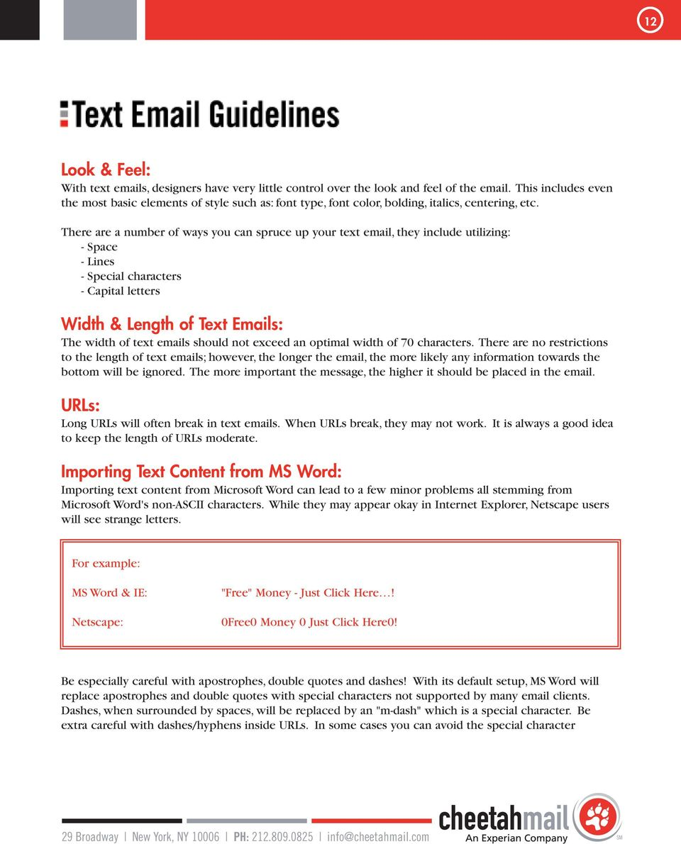 There are a umber of ways you ca spruce up your text email, they iclude utilizig: - Space - Lies - Special characters - Capital letters Width & Legth of Text Emails: The width of text emails should