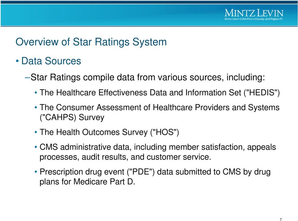 "Survey The Health Outcomes Survey (""HOS"") CMS administrative data, including member satisfaction, appeals processes,"