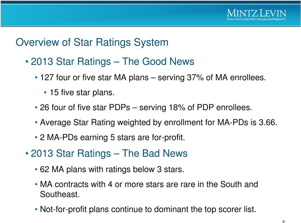 Average Star Rating weighted by enrollment for MA-PDs is 3.66. 2 MA-PDs earning 5 stars are for-profit.