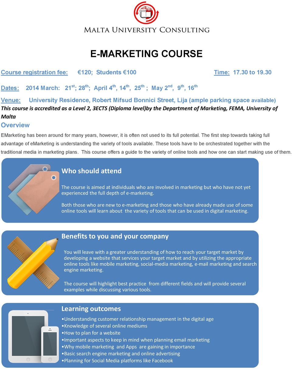 accredited as a Level 2, 3ECTS (Diploma level)by the Department of Marketing, FEMA, University of Malta Overview EMarketing has been around for many years, however, it is often not used to its full