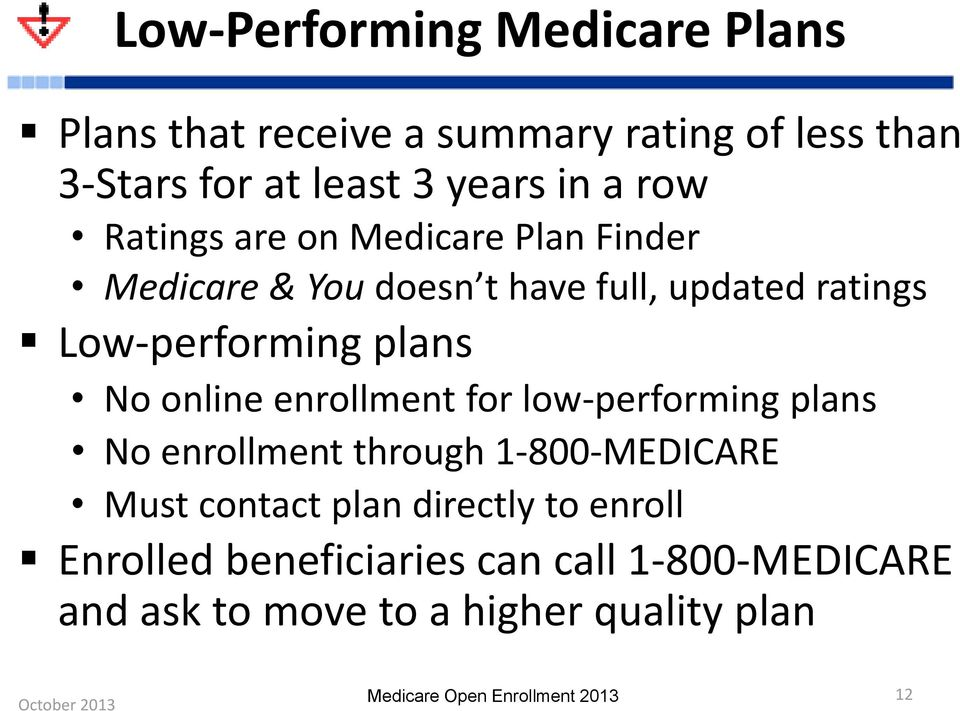 Low-performing plans No online enrollment for low-performing plans No enrollment through 1-800-MEDICARE Must