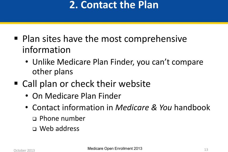 plans Call plan or check their website On Medicare Plan Finder