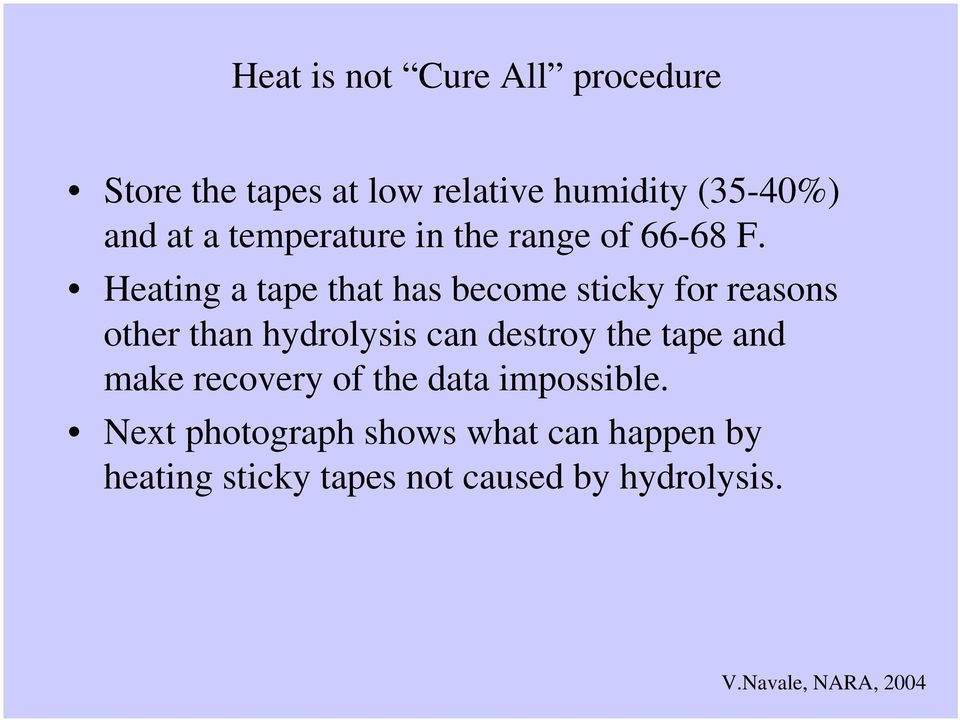 Heating a tape that has become sticky for reasons other than hydrolysis can destroy the