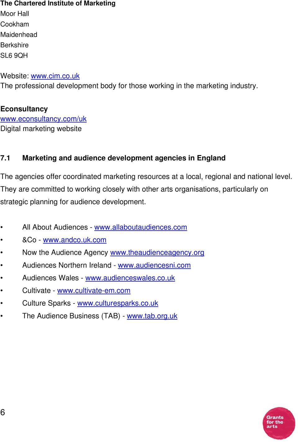 1 Marketing and audience development agencies in England The agencies offer coordinated marketing resources at a local, regional and national level.