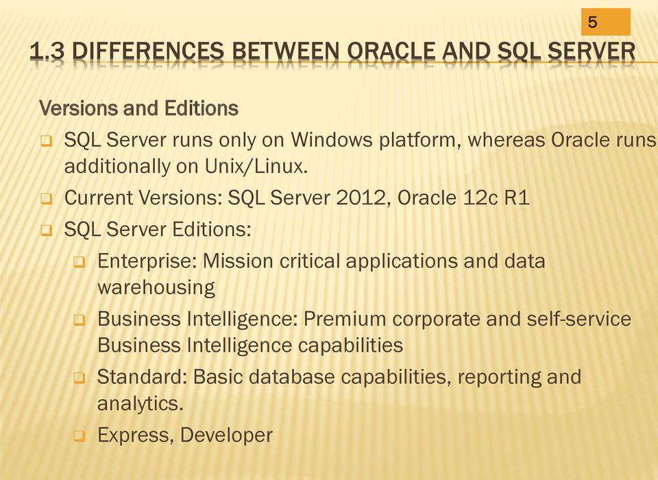 Current Versions: SQL Server 2012, Oracle 12c R1 SQL Server Editions: Enterprise: Mission critical applications and