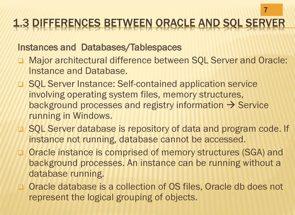 Windows. SQL Server database is repository of data and program code. If instance not running, database cannot be accessed.