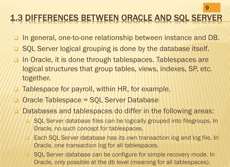 Oracle Tablespace = SQL Server Database Databases and tablespaces do differ in the following areas: SQL Server database files can be logically grouped into filegroups.
