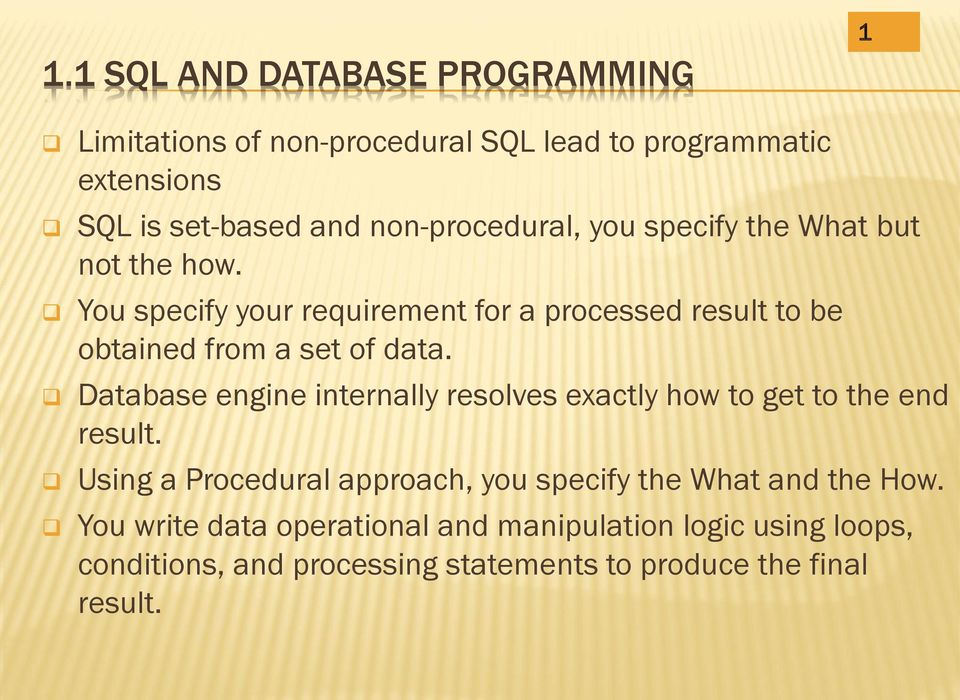 You specify your requirement for a processed result to be obtained from a set of data.