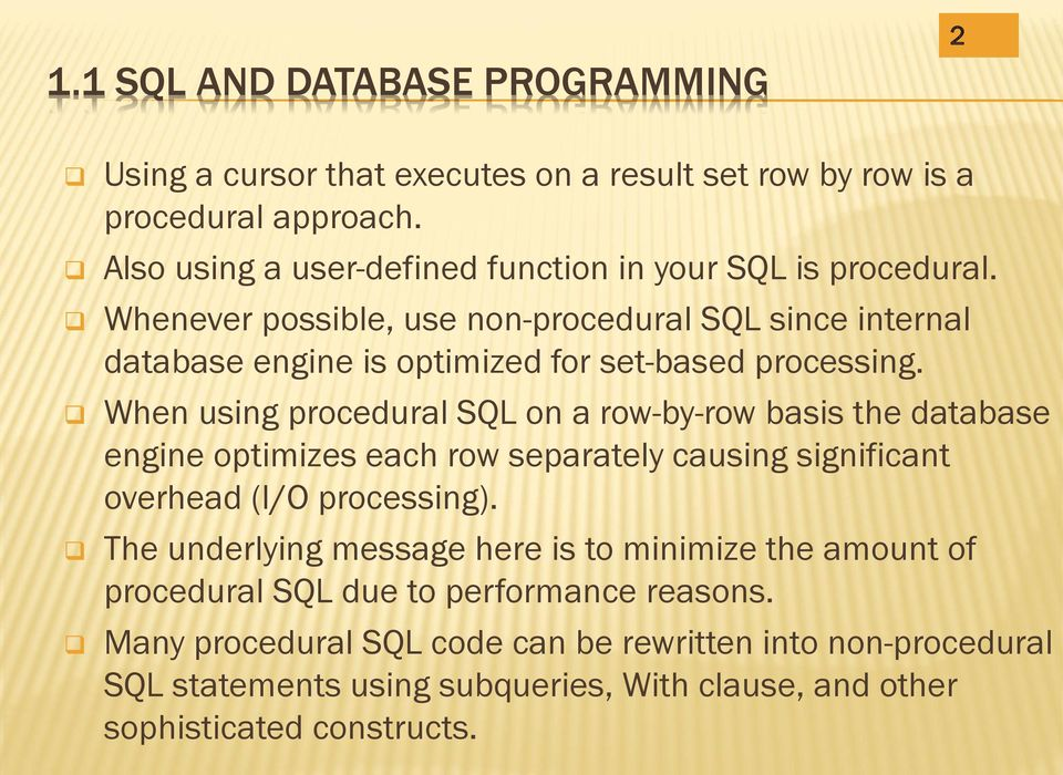 Whenever possible, use non-procedural SQL since internal database engine is optimized for set-based processing.