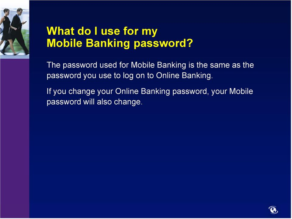 password you use to log on to Online Banking.