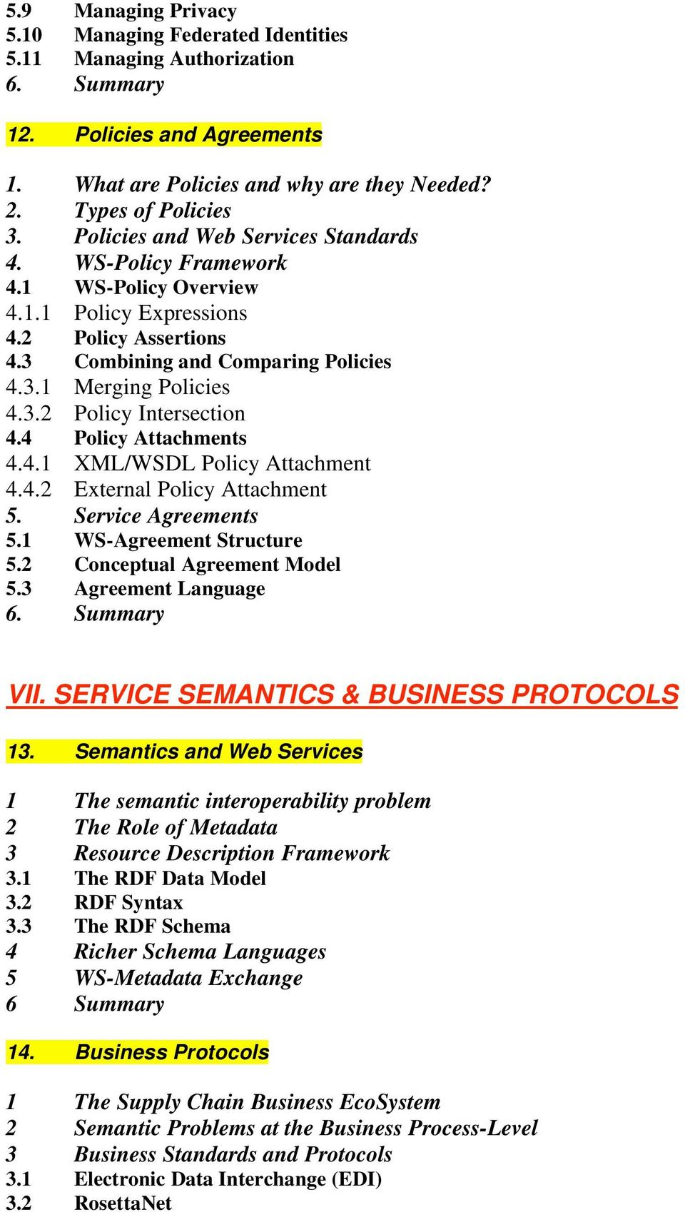 4 Policy Attachments 4.4.1 XML/WSDL Policy Attachment 4.4.2 External Policy Attachment 5. Service Agreements 5.1 WS-Agreement Structure 5.2 Conceptual Agreement Model 5.3 Agreement Language 6.