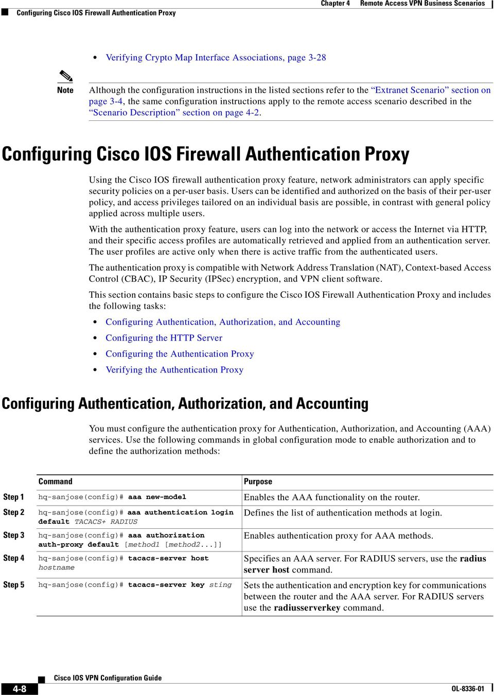Configuring Cisco IOS Firewall Authentication Proxy Using the Cisco IOS firewall authentication proxy feature, network administrators can apply specific security policies on a per-user basis.