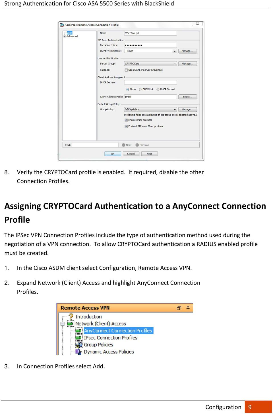 method used during the negotiation of a VPN connection. To allow CRYPTOCard authentication a RADIUS enabled profile must be created. 1.