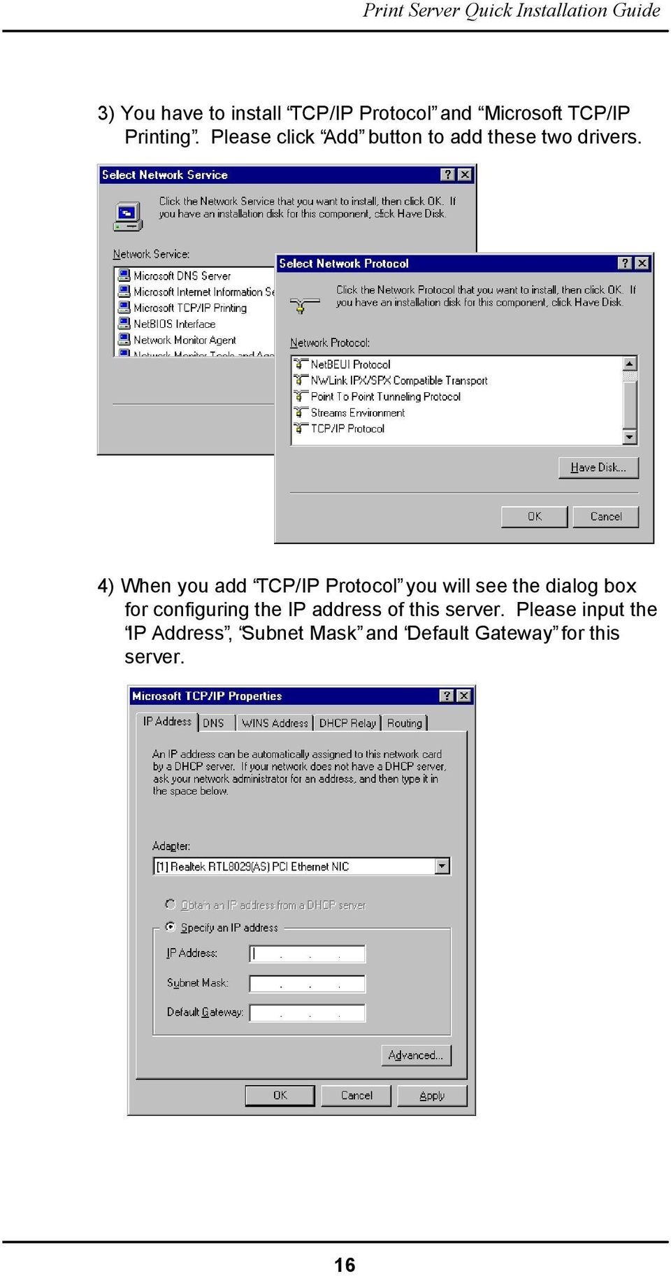 4) When you add TCP/IP Protocol you will see the dialog box for configuring