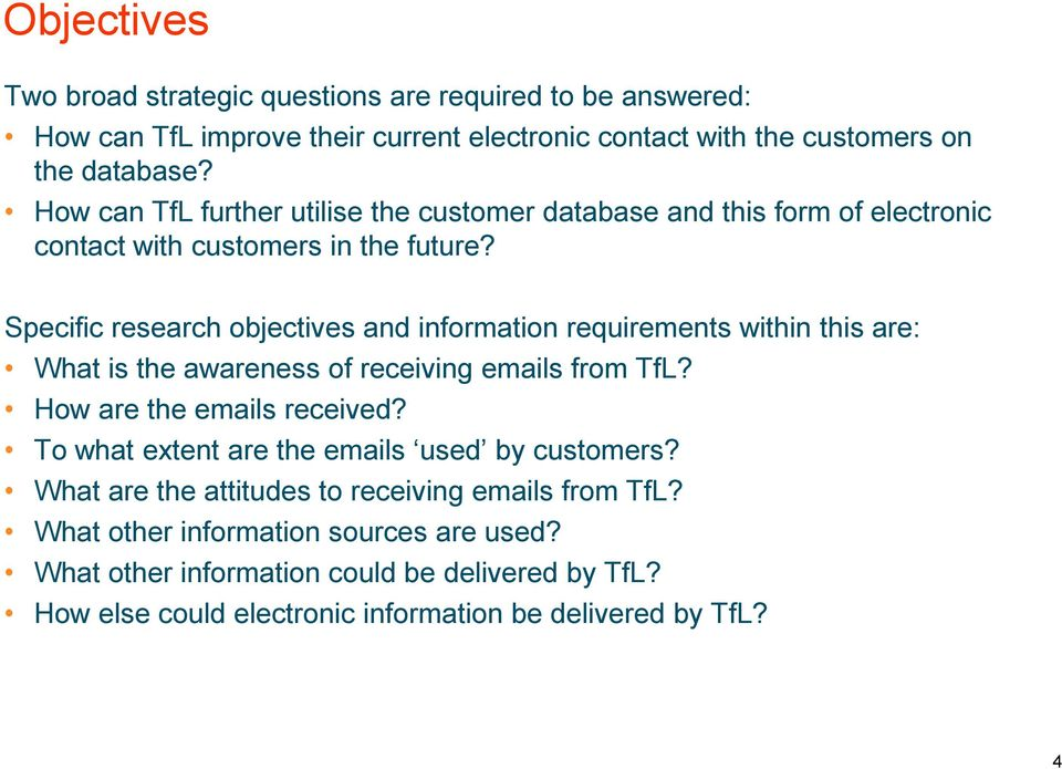 Specific research objectives and information requirements within this are: What is the awareness of receiving emails from TfL? How are the emails received?
