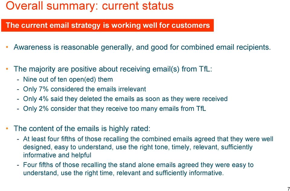 received - Only 2% consider that they receive too many emails from TfL The content of the emails is highly rated: - At least four fifths of those recalling the combined emails agreed that they were