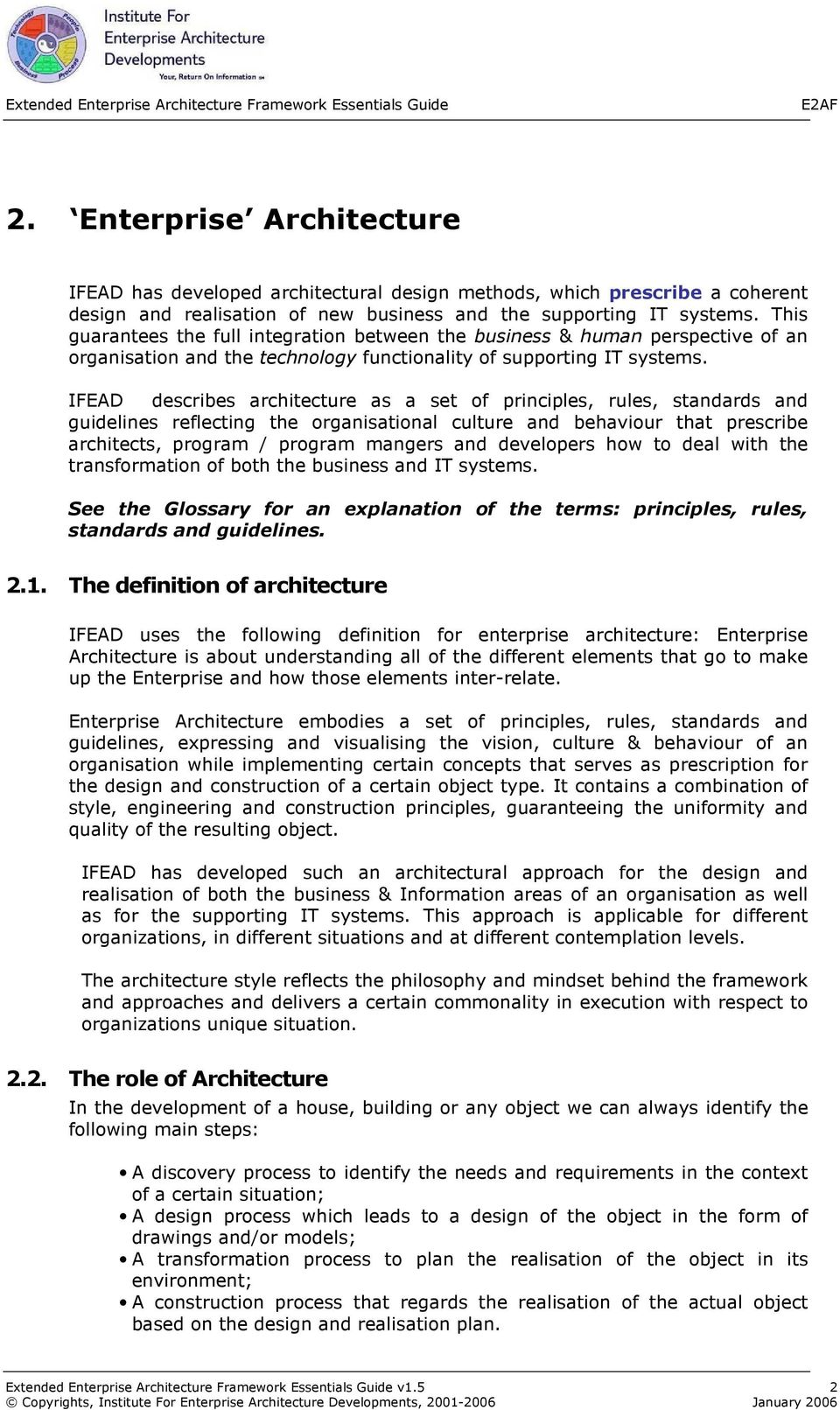 IFEAD describes architecture as a set of principles, rules, standards and guidelines reflecting the organisational culture and behaviour that prescribe architects, program / program mangers and