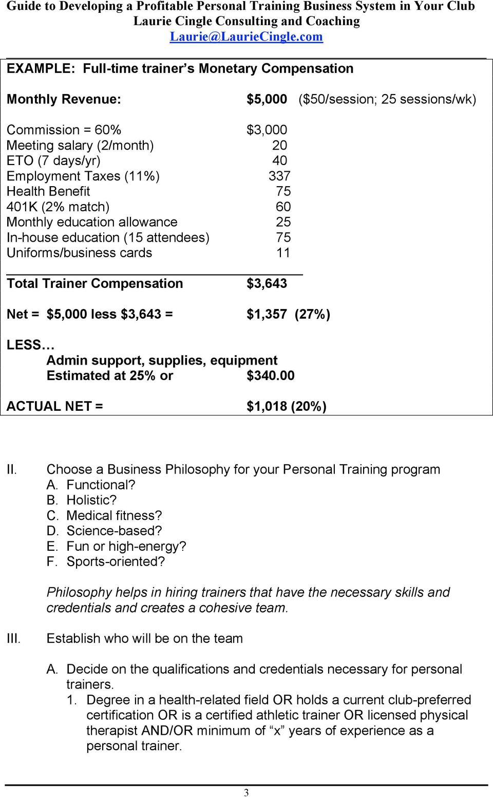 $1,357 (27%) LESS Admin support, supplies, equipment Estimated at 25% or $340.00 ACTUAL NET = $1,018 (20%) II. Choose a Business Philosophy for your Personal Training program A. Functional? B. Holistic?