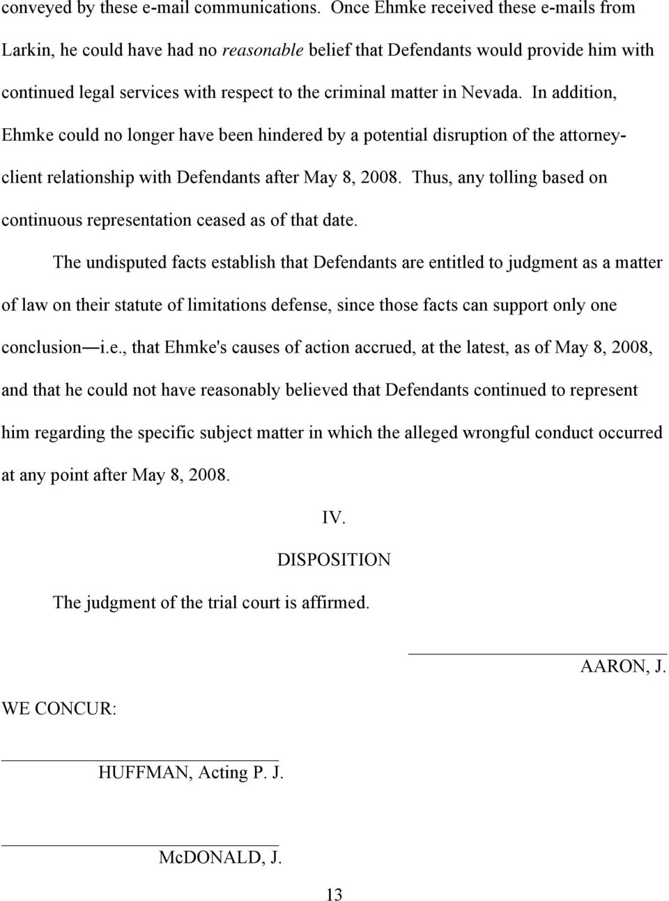 In addition, Ehmke could no longer have been hindered by a potential disruption of the attorneyclient relationship with Defendants after May 8, 2008.