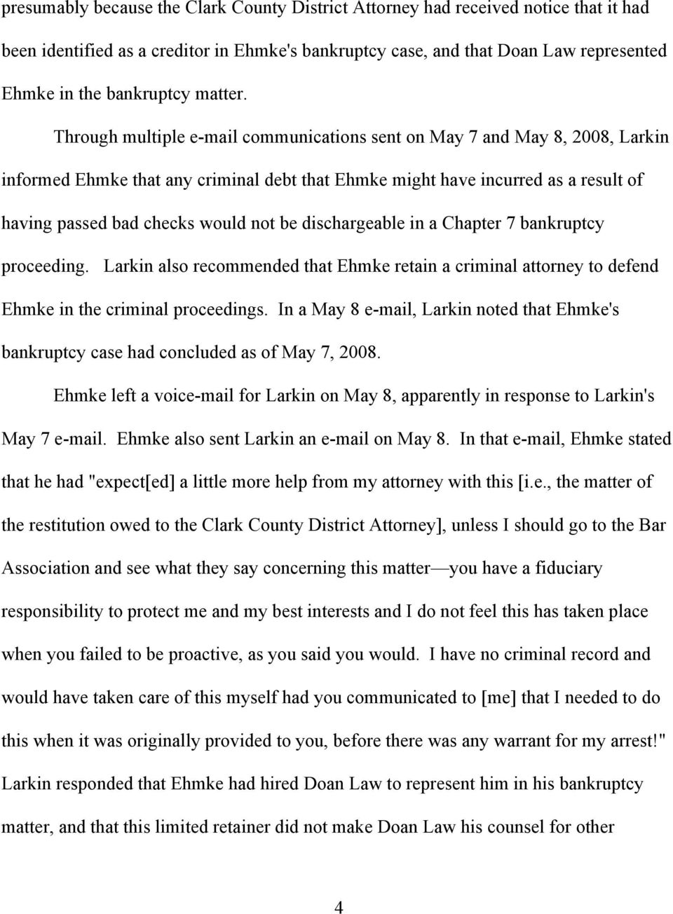 Through multiple e-mail communications sent on May 7 and May 8, 2008, Larkin informed Ehmke that any criminal debt that Ehmke might have incurred as a result of having passed bad checks would not be