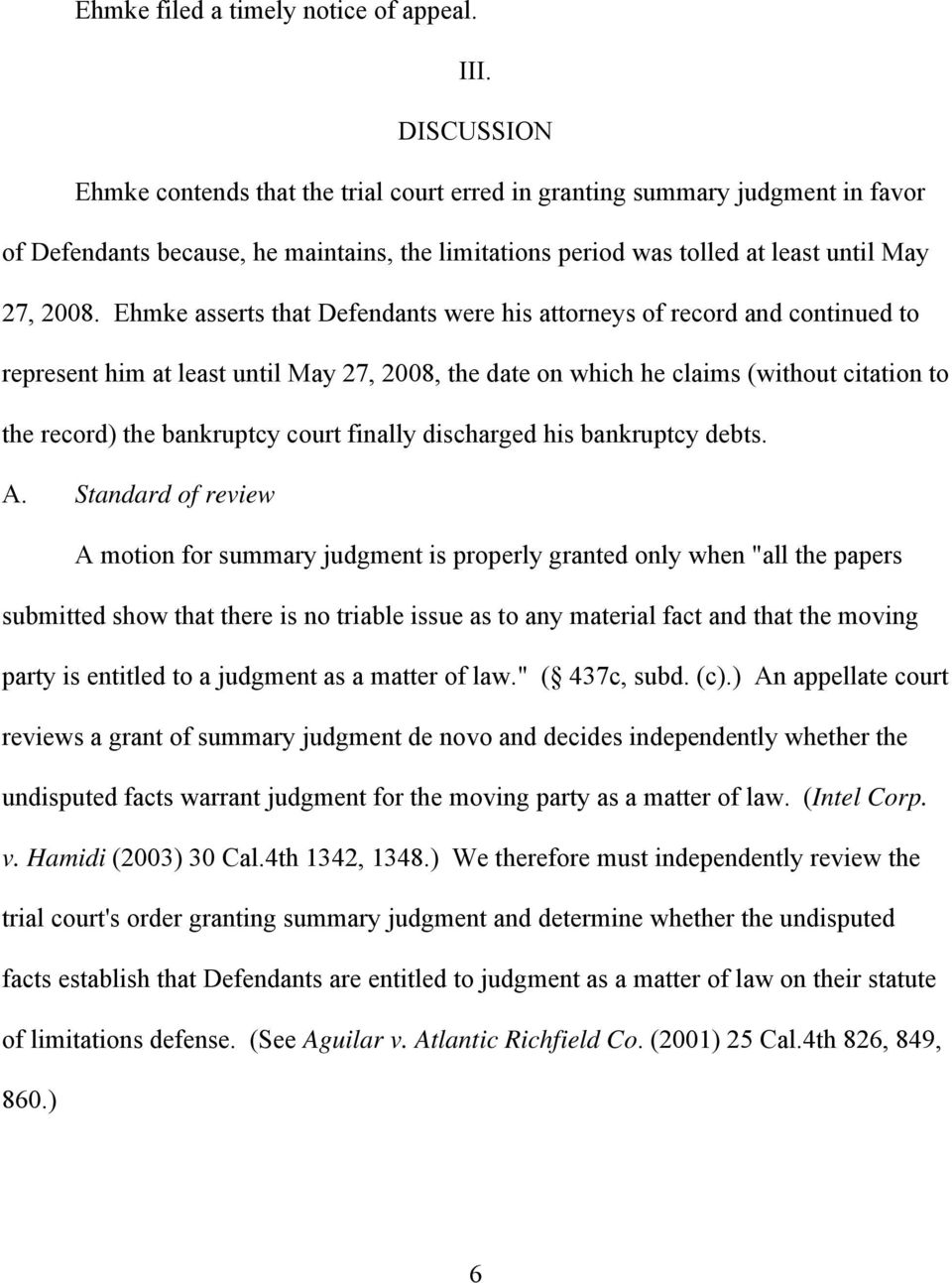 Ehmke asserts that Defendants were his attorneys of record and continued to represent him at least until May 27, 2008, the date on which he claims (without citation to the record) the bankruptcy