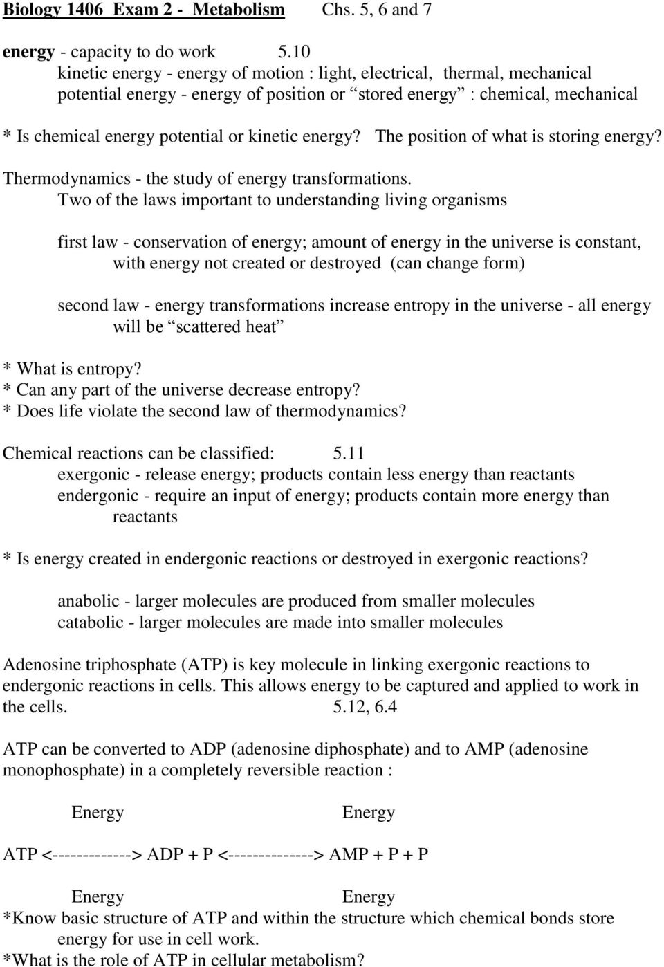 energy? The position of what is storing energy? Thermodynamics - the study of energy transformations.