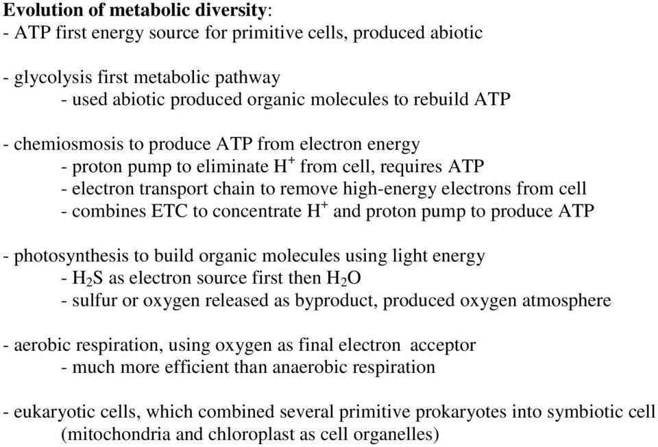 concentrate H + and proton pump to produce ATP - photosynthesis to build organic molecules using light energy - H 2 S as electron source first then H 2 O - sulfur or oxygen released as byproduct,