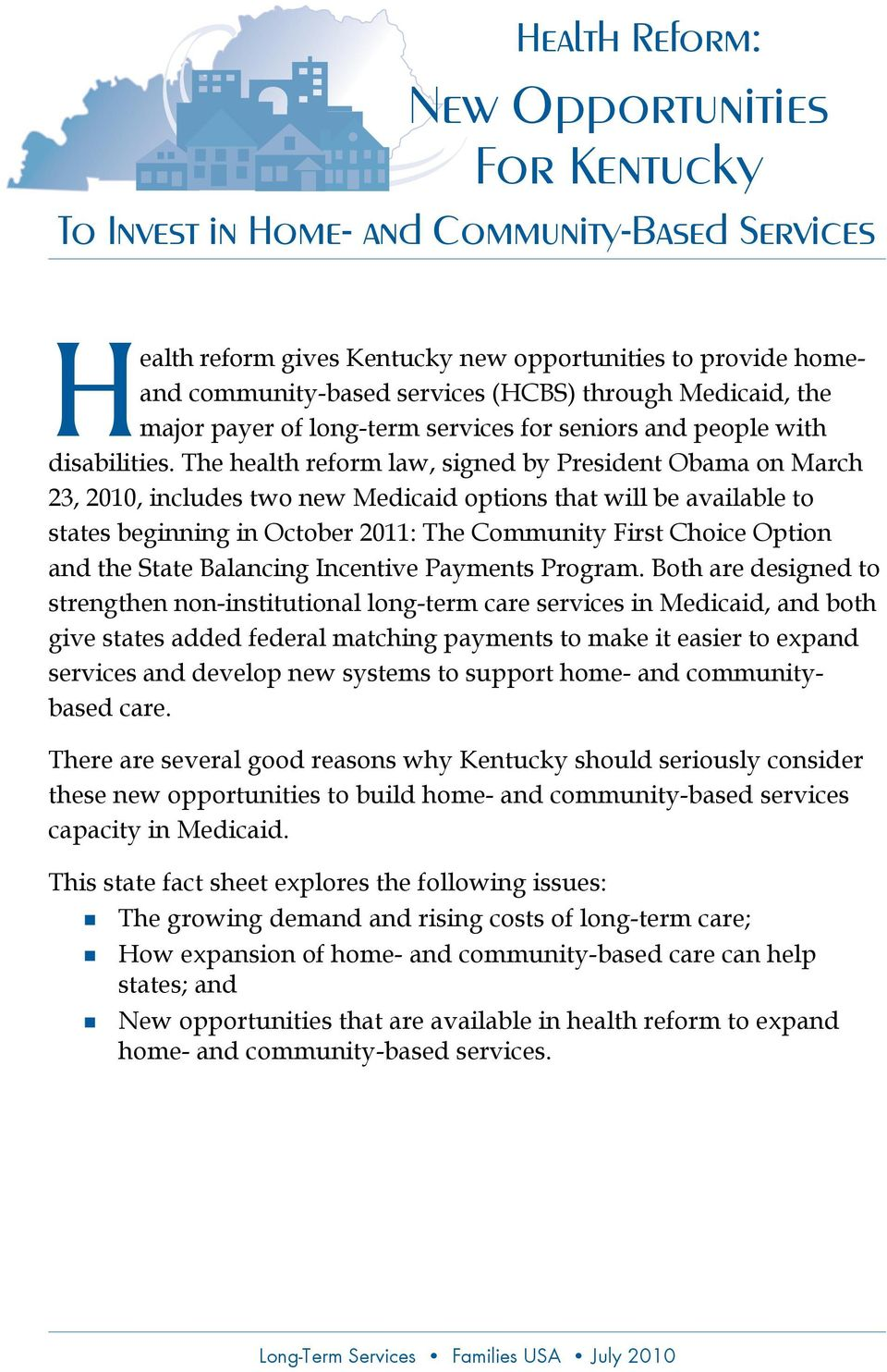 The health reform law, signed by President Obama on March 23, 2010, includes two new Medicaid options that will be available to states beginning in October 2011: The Community First Choice Option and
