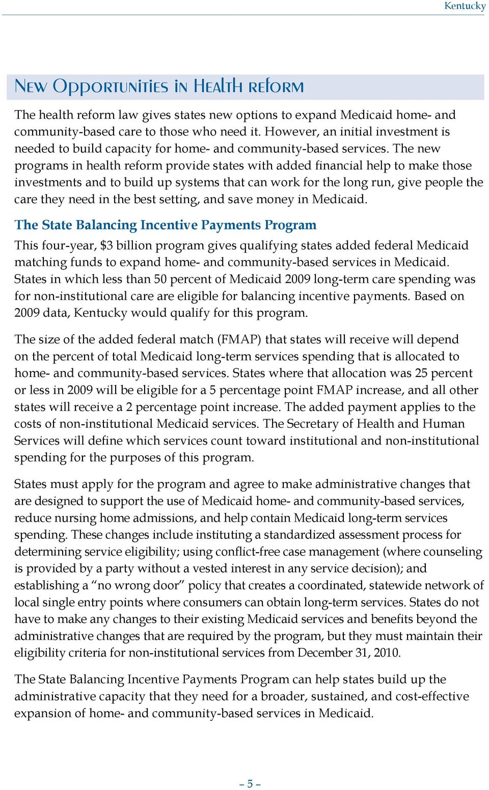 The new programs in health reform provide states with added financial help to make those investments and to build up systems that can work for the long run, give people the care they need in the best