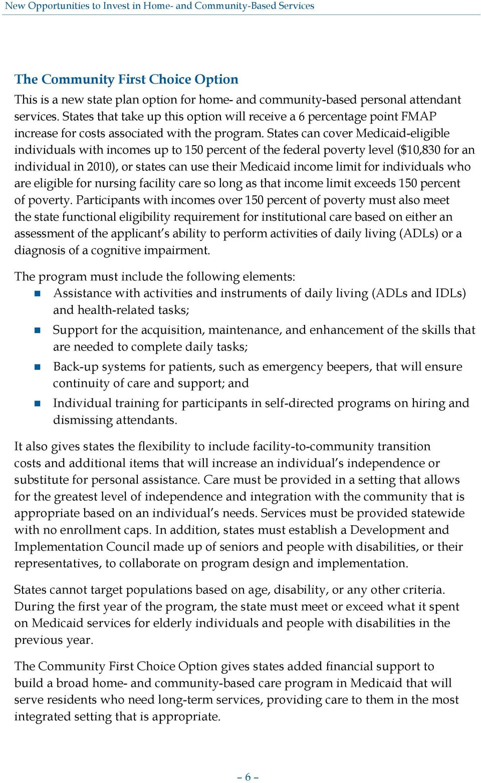 States can cover Medicaid-eligible individuals with incomes up to 150 percent of the federal poverty level ($10,830 for an individual in 2010), or states can use their Medicaid income limit for