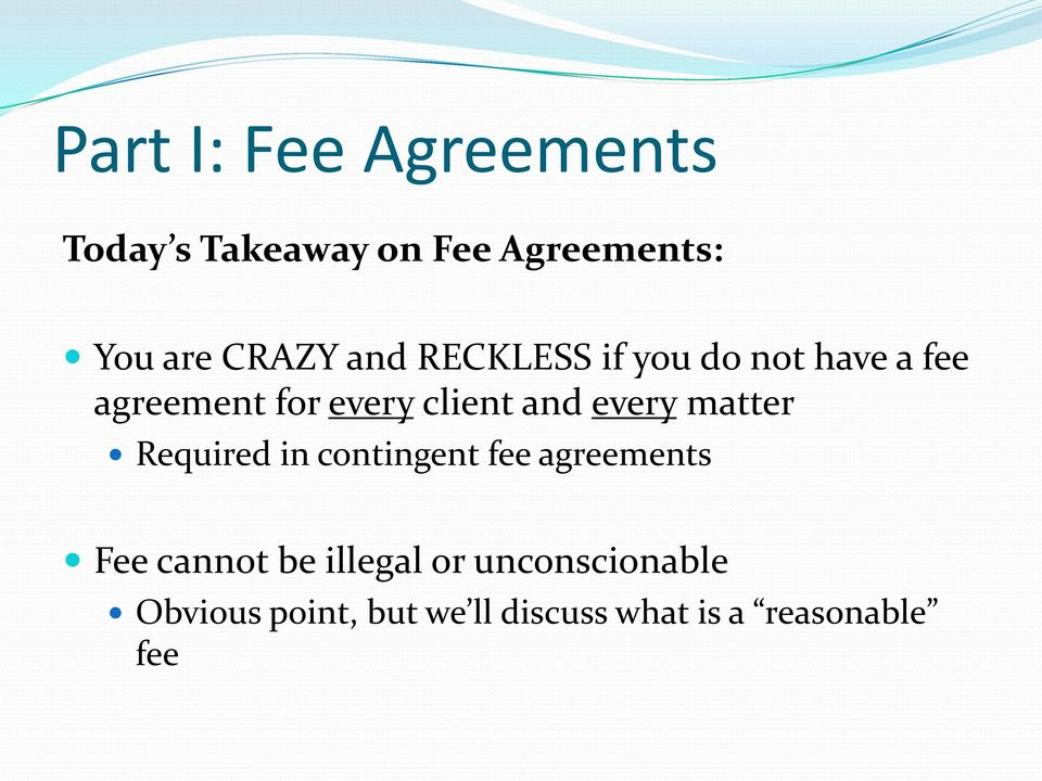 every matter Required in contingent fee agreements Fee cannot be illegal