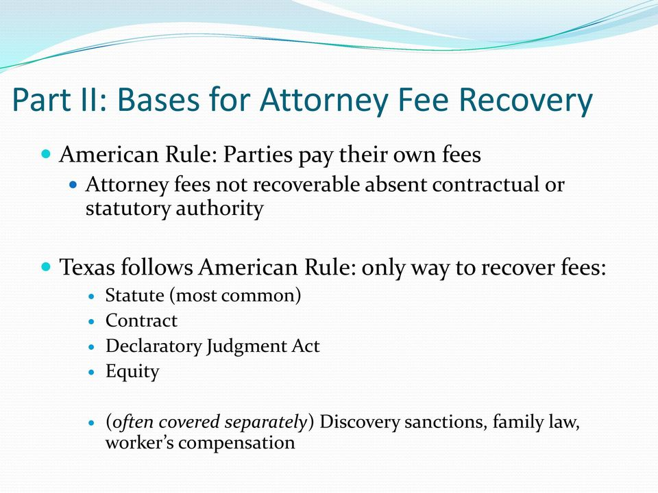 American Rule: only way to recover fees: Statute (most common) Contract Declaratory