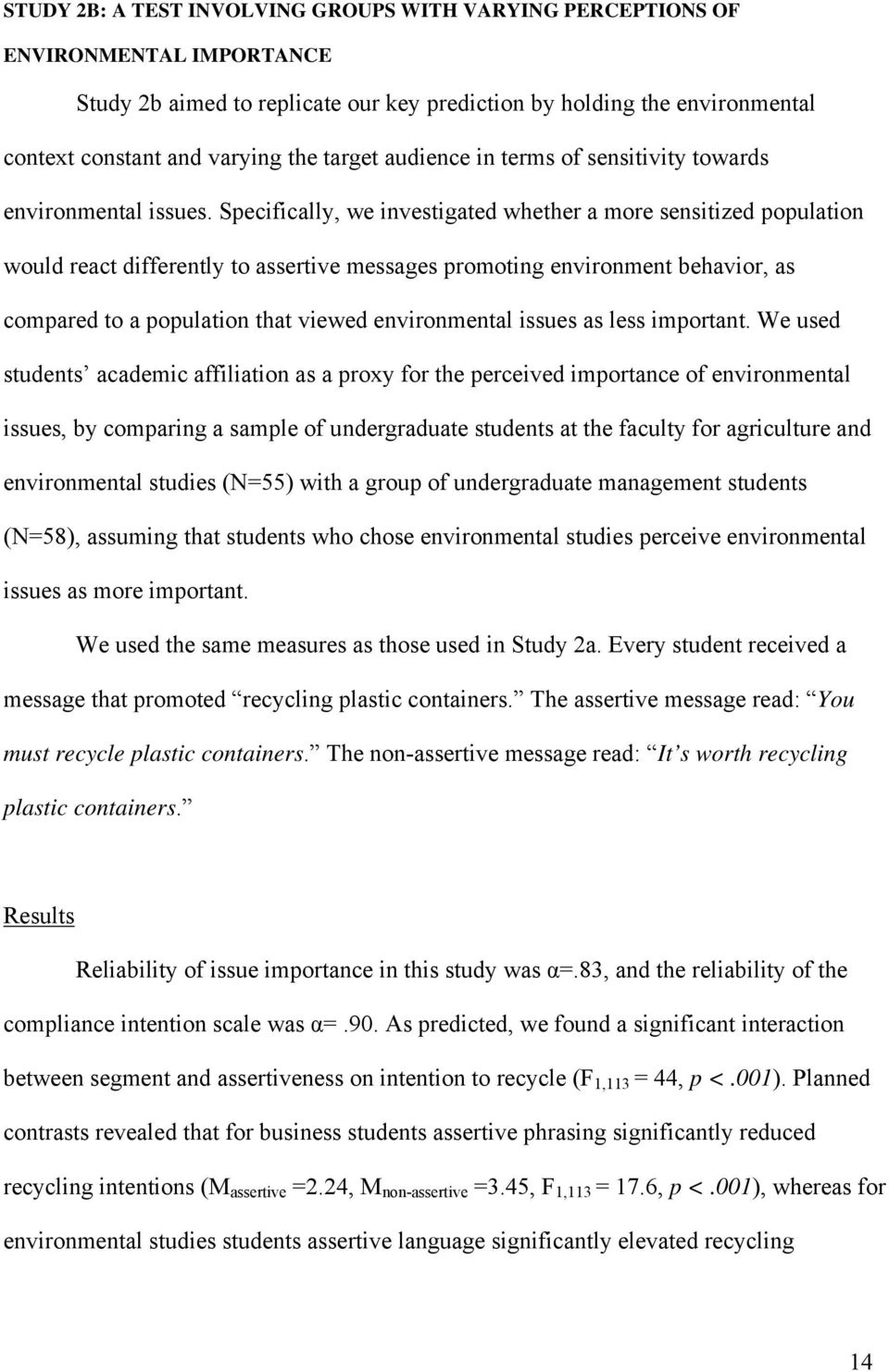 Specifically, we investigated whether a more sensitized population would react differently to assertive messages promoting environment behavior, as compared to a population that viewed environmental