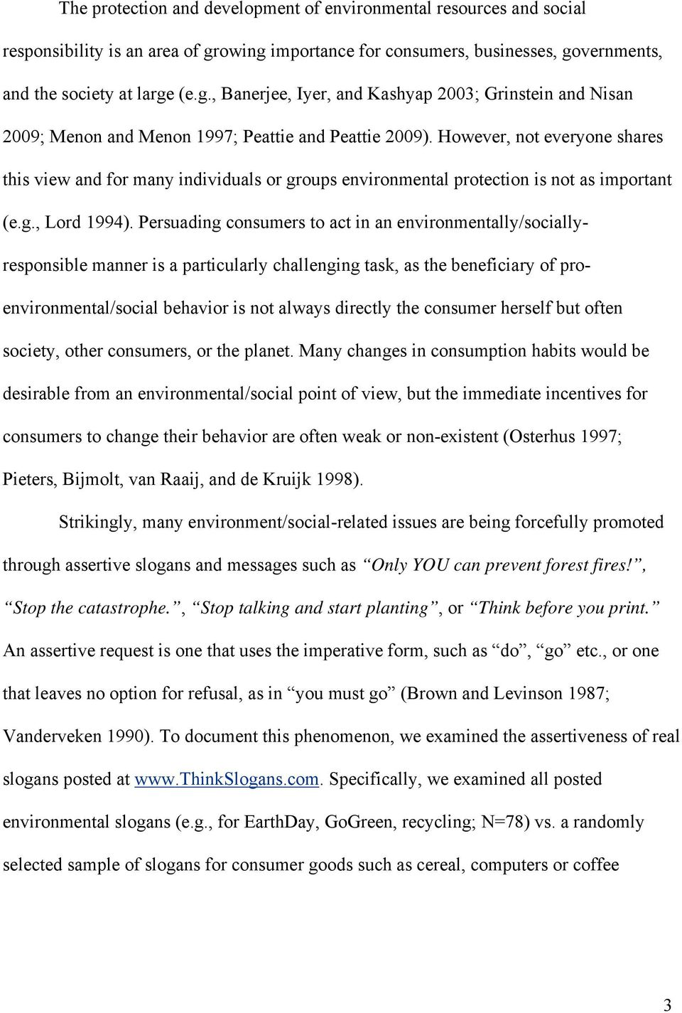 However, not everyone shares this view and for many individuals or groups environmental protection is not as important (e.g., Lord 1994).