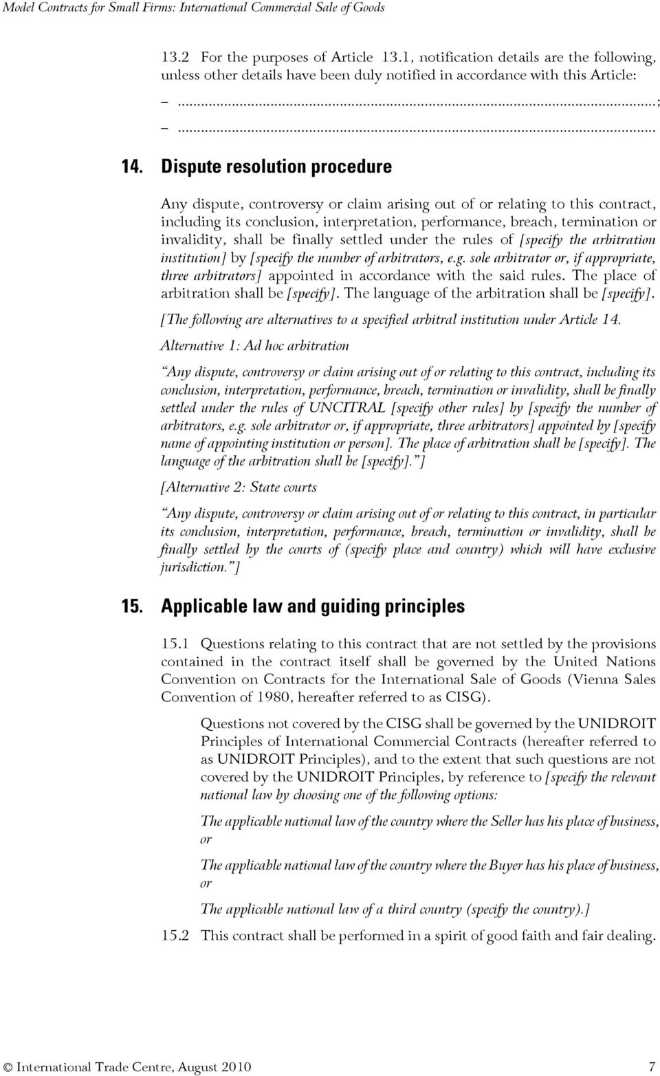 Dispute resolution procedure Any dispute, controversy or claim arising out of or relating to this contract, including its conclusion, interpretation, performance, breach, termination or invalidity,