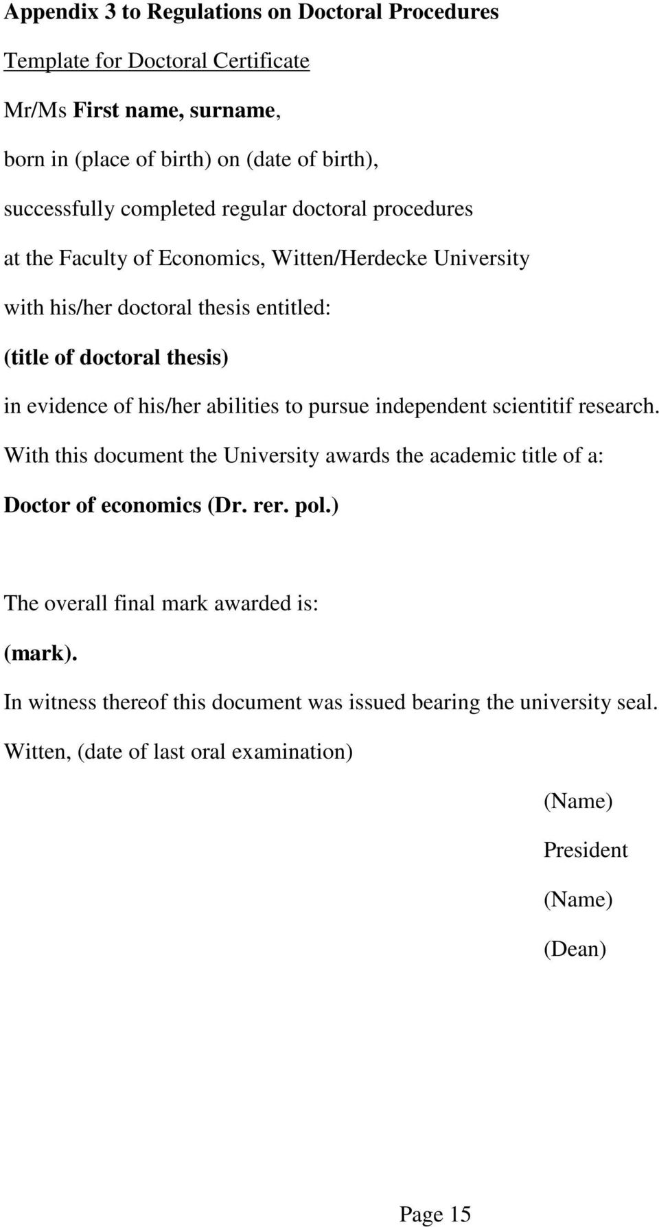 his/her abilities to pursue independent scientitif research. With this document the University awards the academic title of a: Doctor of economics (Dr. rer. pol.