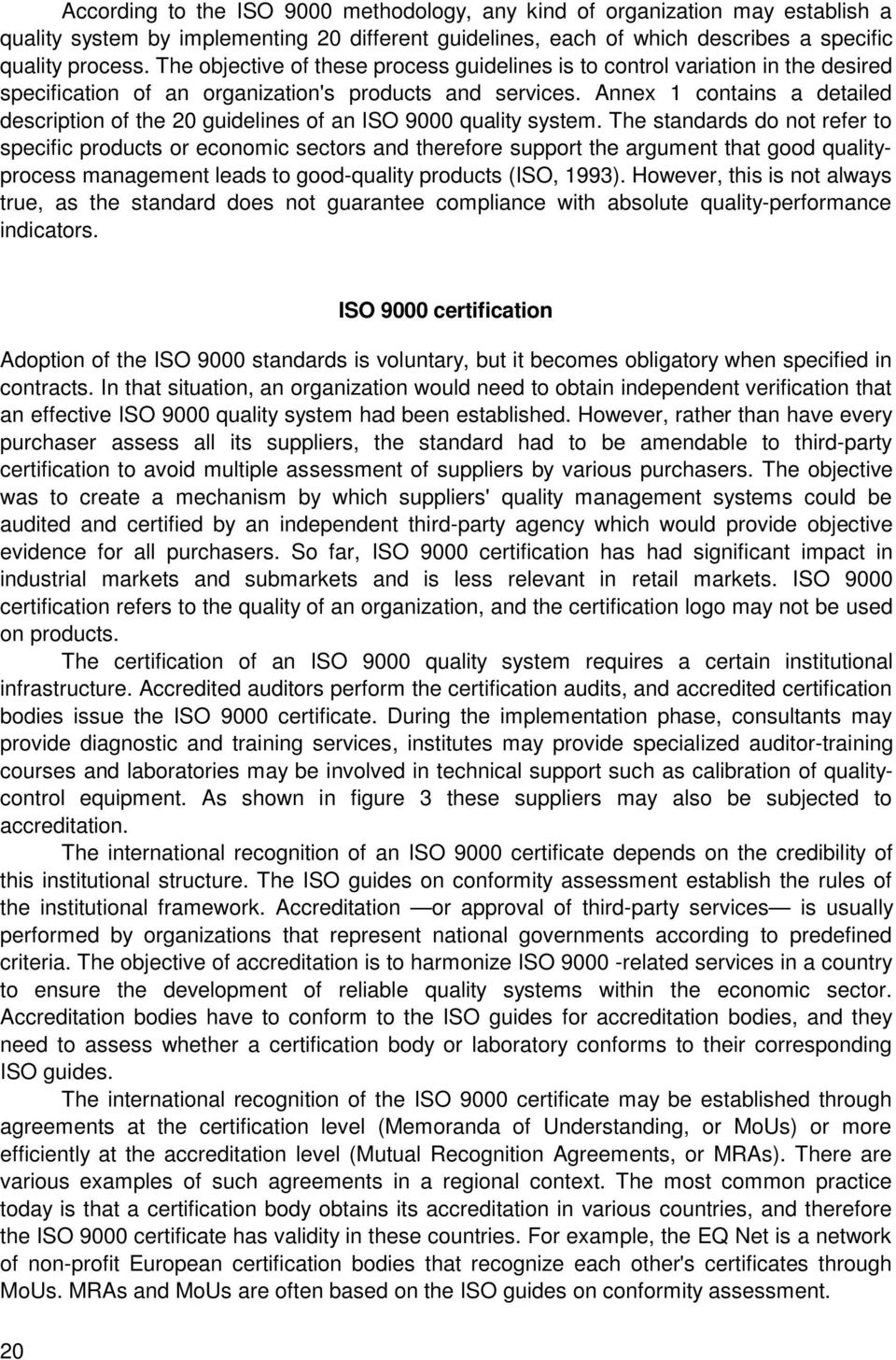 Annex 1 contains a detailed description of the 20 guidelines of an ISO 9000 quality system.