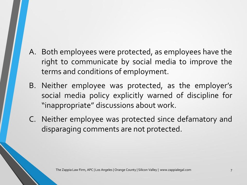 Neither employee was protected, as the employer s social media policy explicitly warned of discipline for