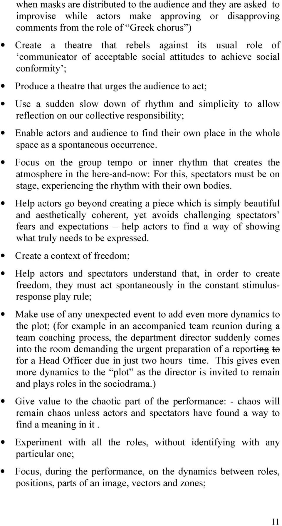 reflection on our collective responsibility; Enable actors and audience to find their own place in the whole space as a spontaneous occurrence.