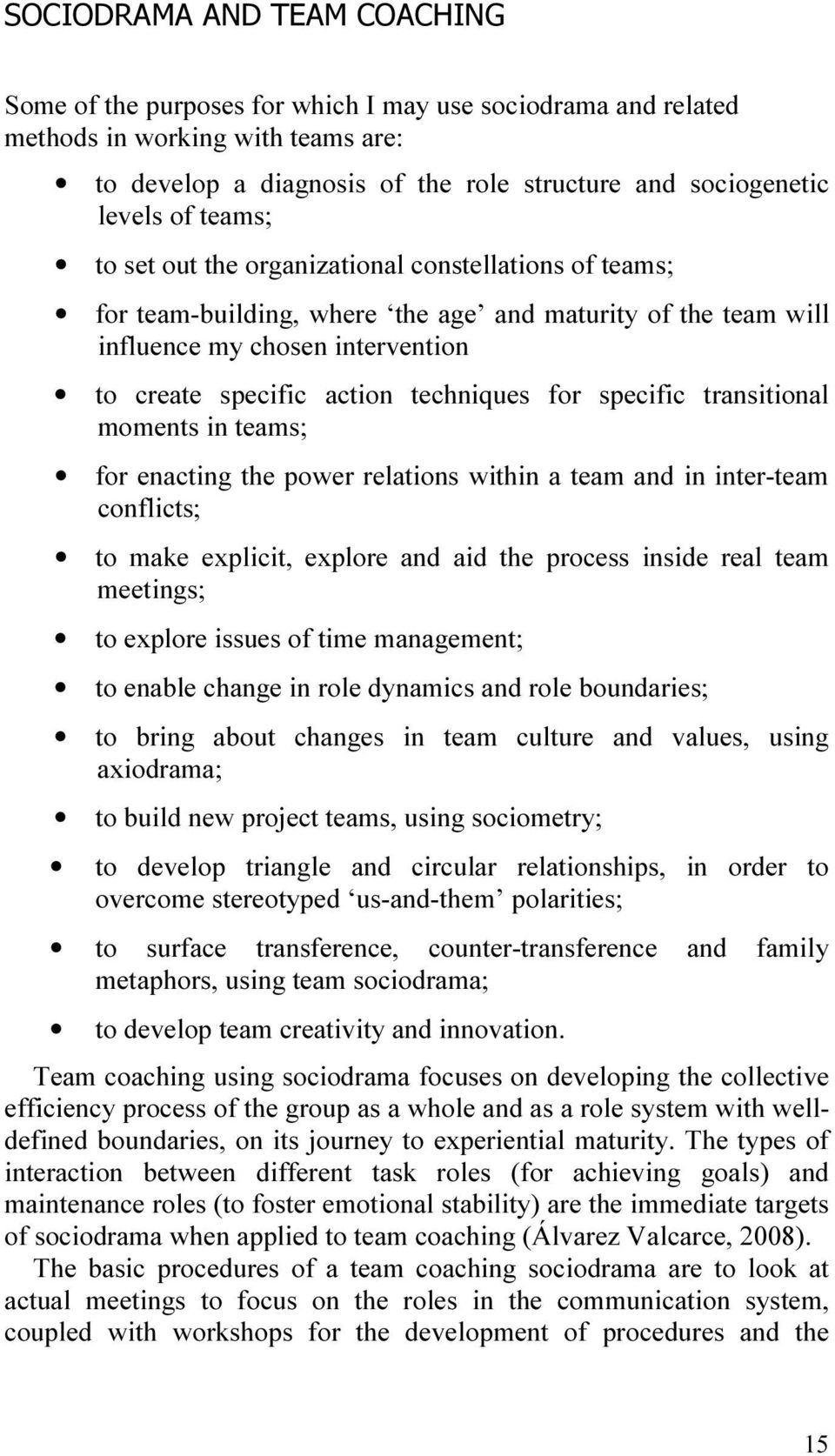 specific transitional moments in teams; for enacting the power relations within a team and in inter-team conflicts; to make explicit, explore and aid the process inside real team meetings; to explore