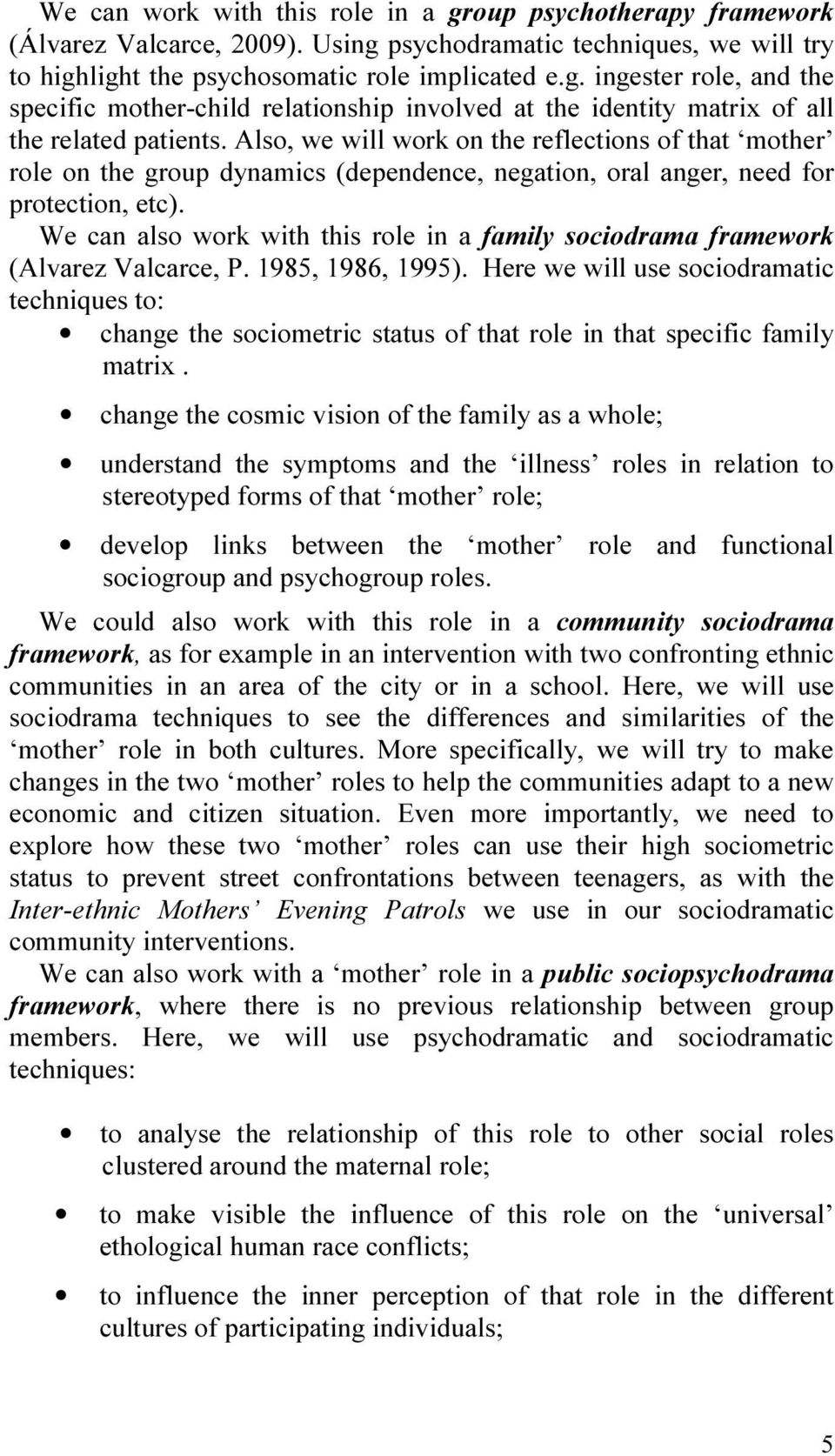 We can also work with this role in a family sociodrama framework (Alvarez Valcarce, P. 1985, 1986, 1995).