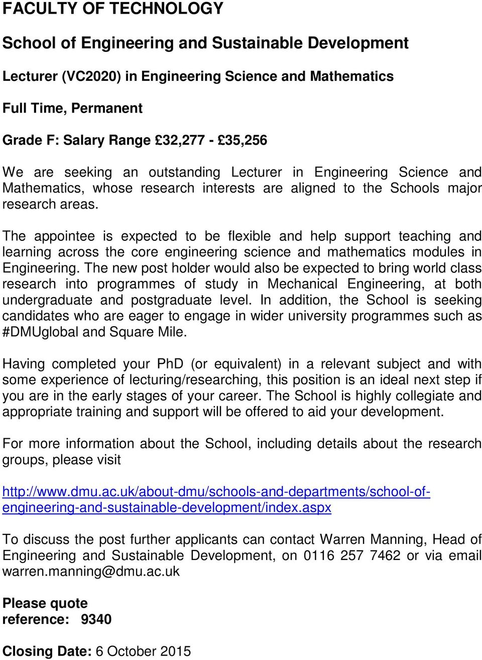 The appointee is expected to be flexible and help support teaching and learning across the core engineering science and mathematics modules in Engineering.
