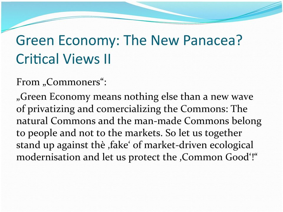 privatizing and comercializing the Commons: The natural Commons and the man- made Commons