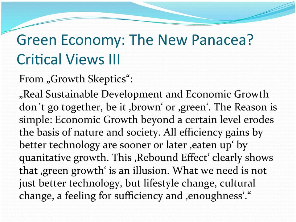 The Reason is simple: Economic Growth beyond a certain level erodes the basis of nature and society.