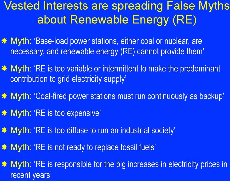 electricity supply Myth: Coal-fired power stations must run continuously as backup Myth: RE is too expensive Myth: RE is too diffuse to run