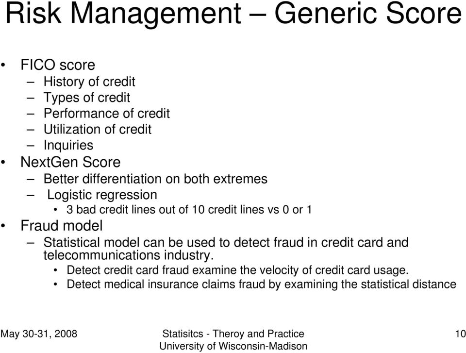vs 0 or 1 Fraud model Statistical model can be used to detect fraud in credit card and telecommunications industry.
