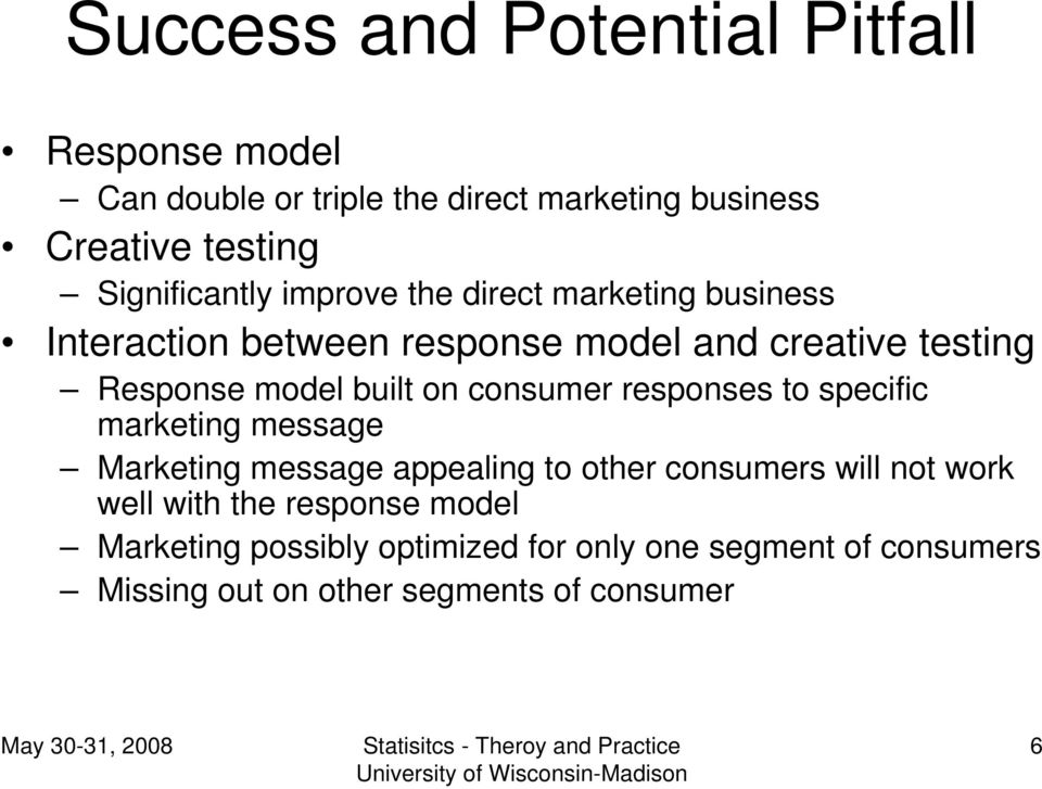 built on consumer responses to specific marketing message Marketing message appealing to other consumers will not work