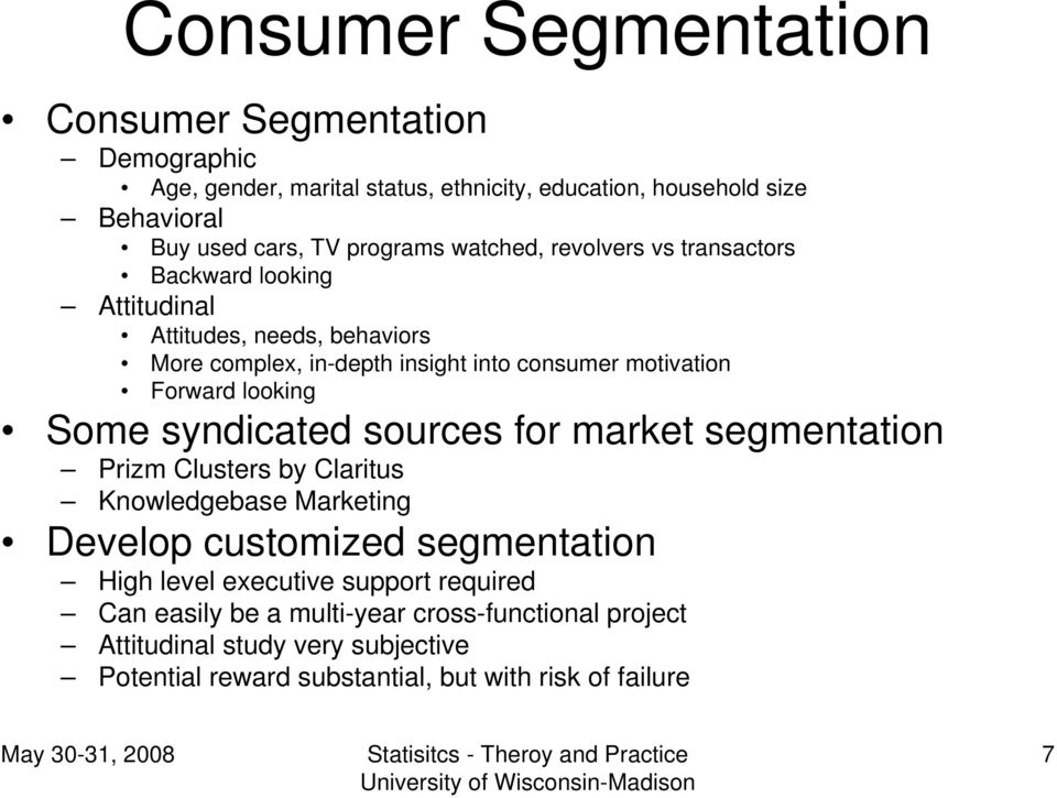 Forward looking Some syndicated sources for market segmentation Prizm Clusters by Claritus Knowledgebase Marketing Develop customized segmentation High level
