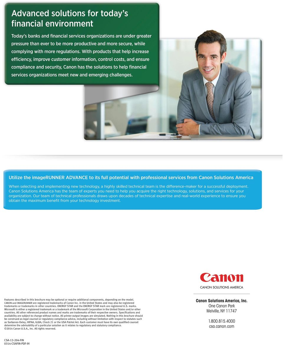 With products that help increase efficiency, improve customer information, control costs, and ensure compliance and security, Canon has the solutions to help financial services organizations meet new