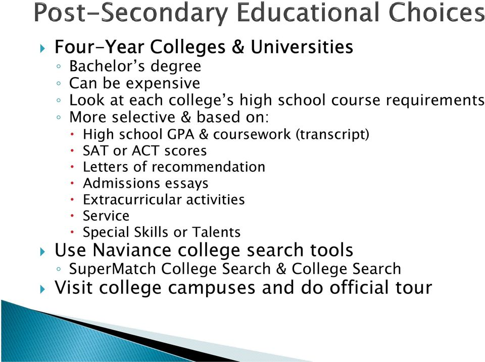 Letters of recommendation Admissions essays Extracurricular activities Service Special Skills or Talents Use